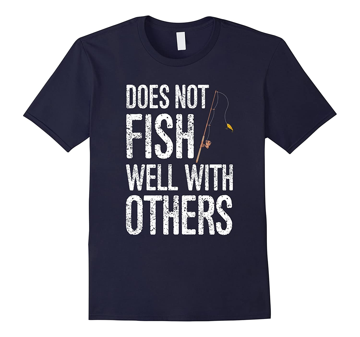 Does Not Fish Well With Others fisherman T-Shirt-TD