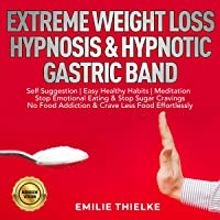 Extreme Weight Loss Hypnosis & Hypnotic Gastric Band: Self-Suggestion   Easy Healthy Habits   Meditation. Stop Emotional…