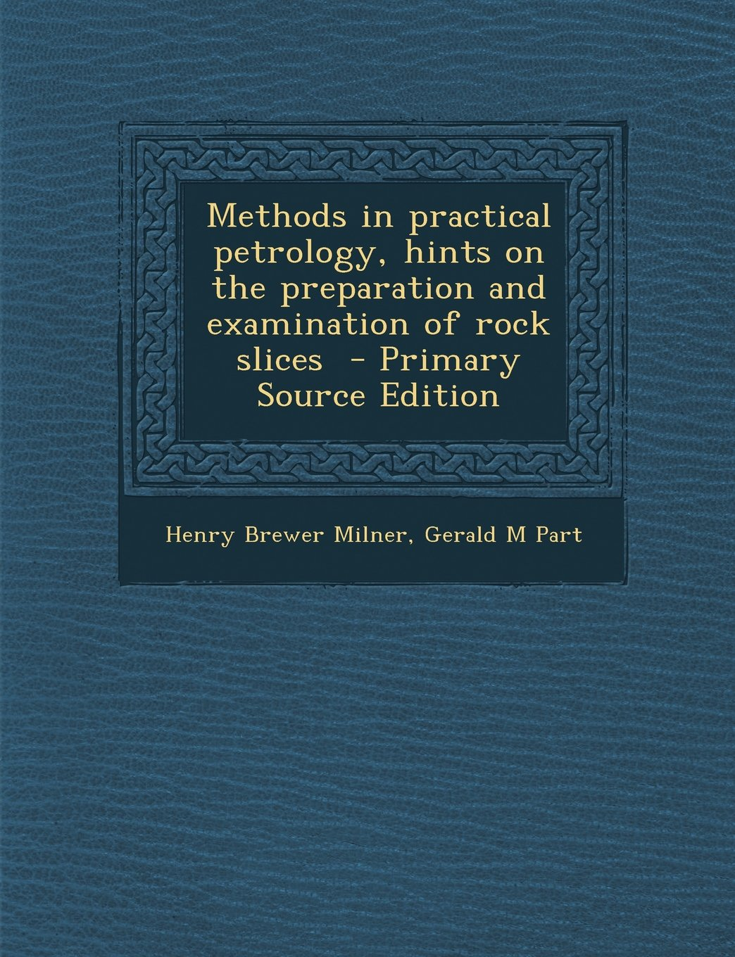 Download Methods in Practical Petrology, Hints on the Preparation and Examination of Rock Slices - Primary Source Edition pdf epub