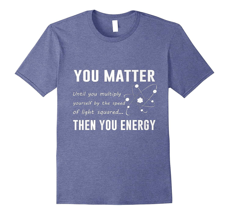 b2faff8c71d You matter then you energy shirt funny paramatee jpg 1500x1403 You matter  shirt