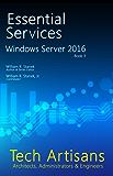 Windows Server 2016: Essential Services (Tech Artisans Library for Windows Server 2016 Book 3)