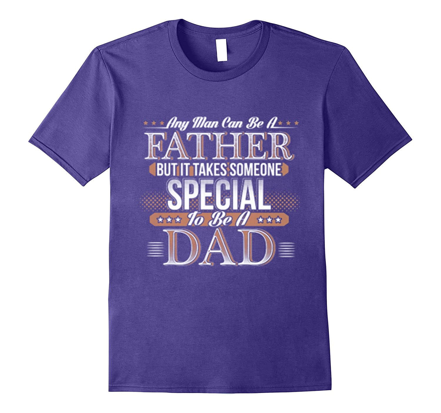 ANY MAN CAN BE A FATHER BUT IT TAKE SOME ONE SPECIAL DAD-TH