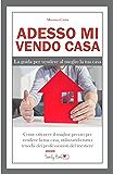 Adesso Mi Vendo Casa: La guida per vendere al meglio la tua casa