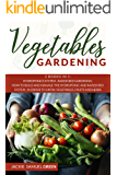VEGETABLES GARDENING: 2 BOOKS IN 1: Hydroponics system , Raised bed Gardening. How to build and manage the Hydroponic and Raised bed system , in order to grow, vegetables, fruits and Herbs