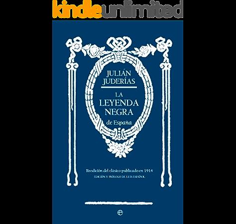 LA LEYENDA NEGRA (HISTORIA): CONTRIBUCIÓN AL ESTUDIO DEL CONCEPTO DE ESPAÑA EN EUROPA, DE LAS CAUSAS DE ESTE CONCEPTO Y DE LA TOLERANCIA RELIGIOSA Y POLÍTICA EN LOS PAÍSES CIVILIZADOS eBook: Juderías,