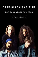 Dark Black and Blue: The Soundgarden Story Kindle Edition