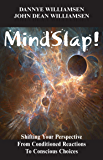 MindSlap!: Shifting Your Perspective From Conditioned Reactions To Conscious Choices