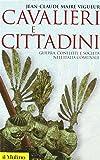 Cavalieri e cittadini. Guerra, conflitti e società nell'Italia comunale