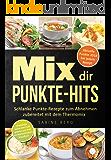 Mix dir Punkte-Hits: Schlanke Punkte-Rezepte zum Abnehmen nach dem Punkte-Konzept wie z.B. WW mit höchstens bis zu 5 Punkten und zubereitet mit dem Thermomix (Punkte Mix)