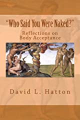 """""""Who Said You Were Naked?"""": Reflections on Body Acceptance Kindle Edition"""