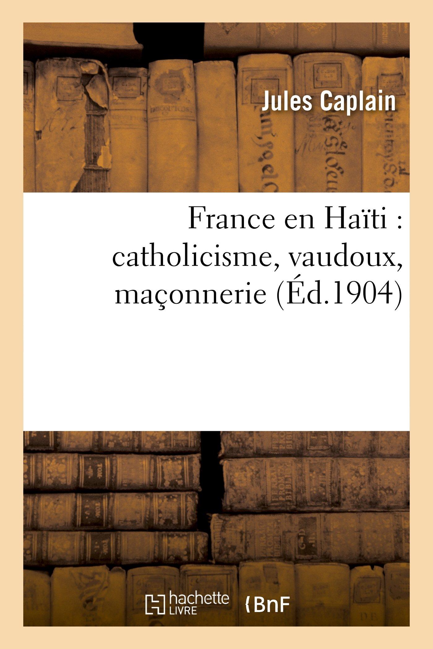France En Haiti: Catholicisme, Vaudoux, Maconnerie (Histoire) (French Edition)