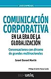 Comunicación corporativa en la era de la globalización: Conversaciones con dircoms de grandes multinacionales (UNIR Emprende nº 10)