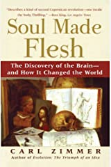 Soul Made Flesh: The Discovery of the Brain--and How it Changed the World Kindle Edition
