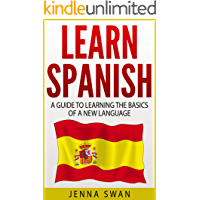 Spanish: Learn Spanish: A Guide to Learning the Basics of a New Language