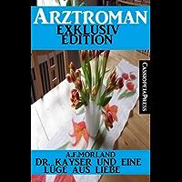 Dr. Kayser und eine Lüge aus Liebe