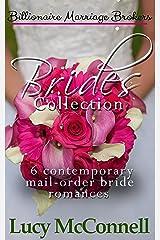 Billionaire Marriage Brokers Brides Collection: Six Contemporary Mail-Order Bride Romances Kindle Edition
