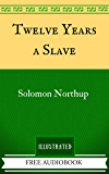Twelve Years a Slave: By Solomon Northup  - Illustrated And Unabridged (FREE AUDIOBOOK INCLUDED) (English Edition)