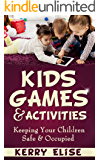 Kids Games and Activities: Keeping your Children Safe & Occupied (Games for kids, Parenting Advice, Parenting Help, Kids Games, Occupying Children ) (Anti-aging, Aging, Health & Wellness)