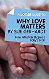 A Joosr Guide to… Why Love Matters by Sue Gerhardt: How Affection Shapes a Baby's Brain