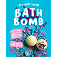 The Beginners Edition of Bath Bomb Recipes: Enjoy the Luxurious Bath Bomb Experience with These Simple Recipes (English Edition)
