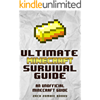 The Ultimate Minecraft Survival Guide: An Unofficial Minecraft Guide to Over 200 Survival Tips and Tricks To Help You Become a Minecraft Pro (Ultimate Minecraft Guide Books Book 2)