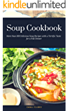 Soup Cookbook: More than 100 Delicious Soup Recipes with a Terrific Taste for a Full Dinner (Easy Meal Book 32) (English Edition)