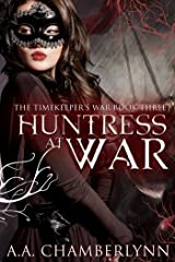 Huntress at War (The Timekeeper's War Book 3) Kindle Edition