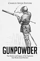 Gunpowder: The History and Legacy of the Explosive that Modernized Warfare Kindle Edition