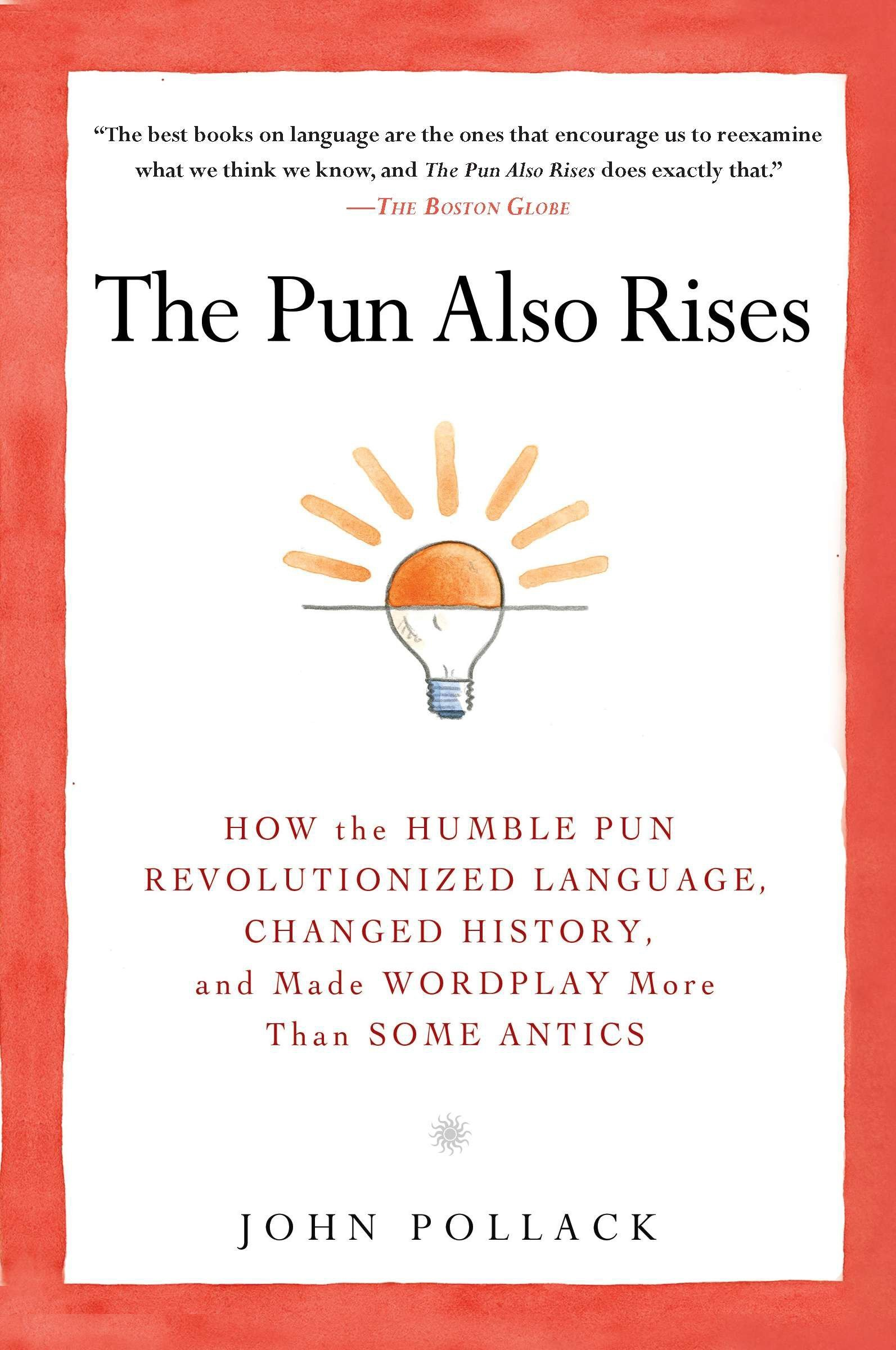 The Pun Also Rises  How The Humble Pun Revolutionized Language Changed History And Made Wordplay M Ore Than Some Antics