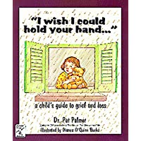I Wish I Could Hold Your Hand: A Child's Guide to Grief and Loss