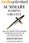 Summary of Daring Greatly: How the Courage to Be Vulnerable Transforms the Way We Live, Love, Parent, and Lead