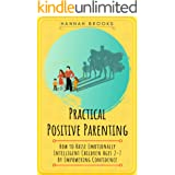Practical Positive Parenting: How To Raise Emotionally Intelligent Children Ages 2-7 By Empowering Confidence