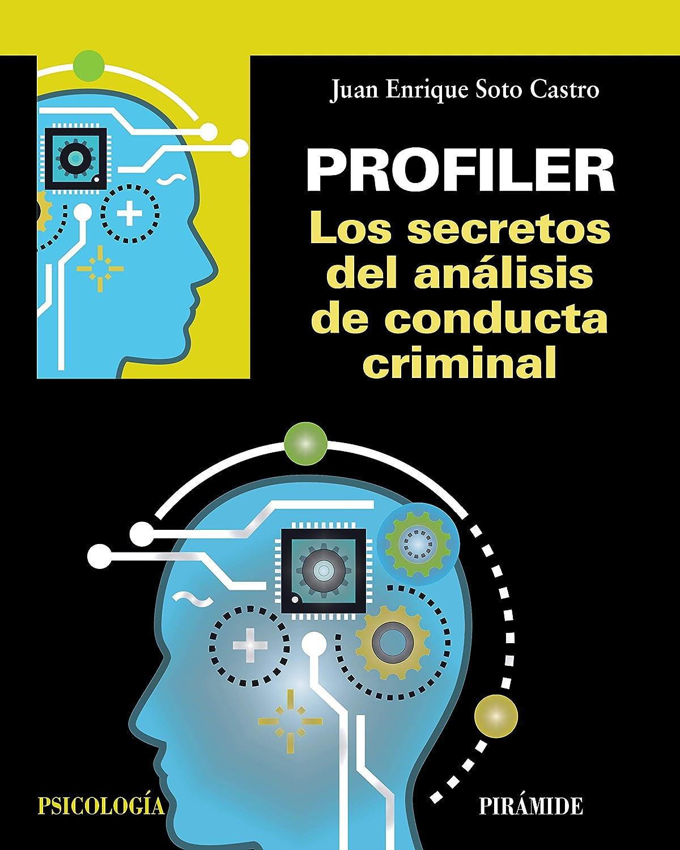 Profiler. Los secretos del análisis de conducta criminal ...