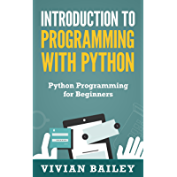 Introduction to Programming with Python - Python Programming for Beginners: Learn to Code - Learn Python - Python Tutorial - Object Oriented Programming Python (Software Development Training Book 1)