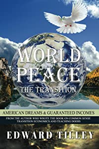 World Peace - American Dreams & Guaranteed Incomes: The American Dream through Guaranteed Incomes (World Peace - The Transition Book 2)