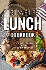 Simple Lunch Cookbook: Delicious Lunches to Break Up Your Workweek Kindle Edition