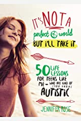 It's Not a Perfect World, but I'll Take It: 50 Life Lessons for Teens Like Me Who Are Kind of (You Know) Autistic Hardcover