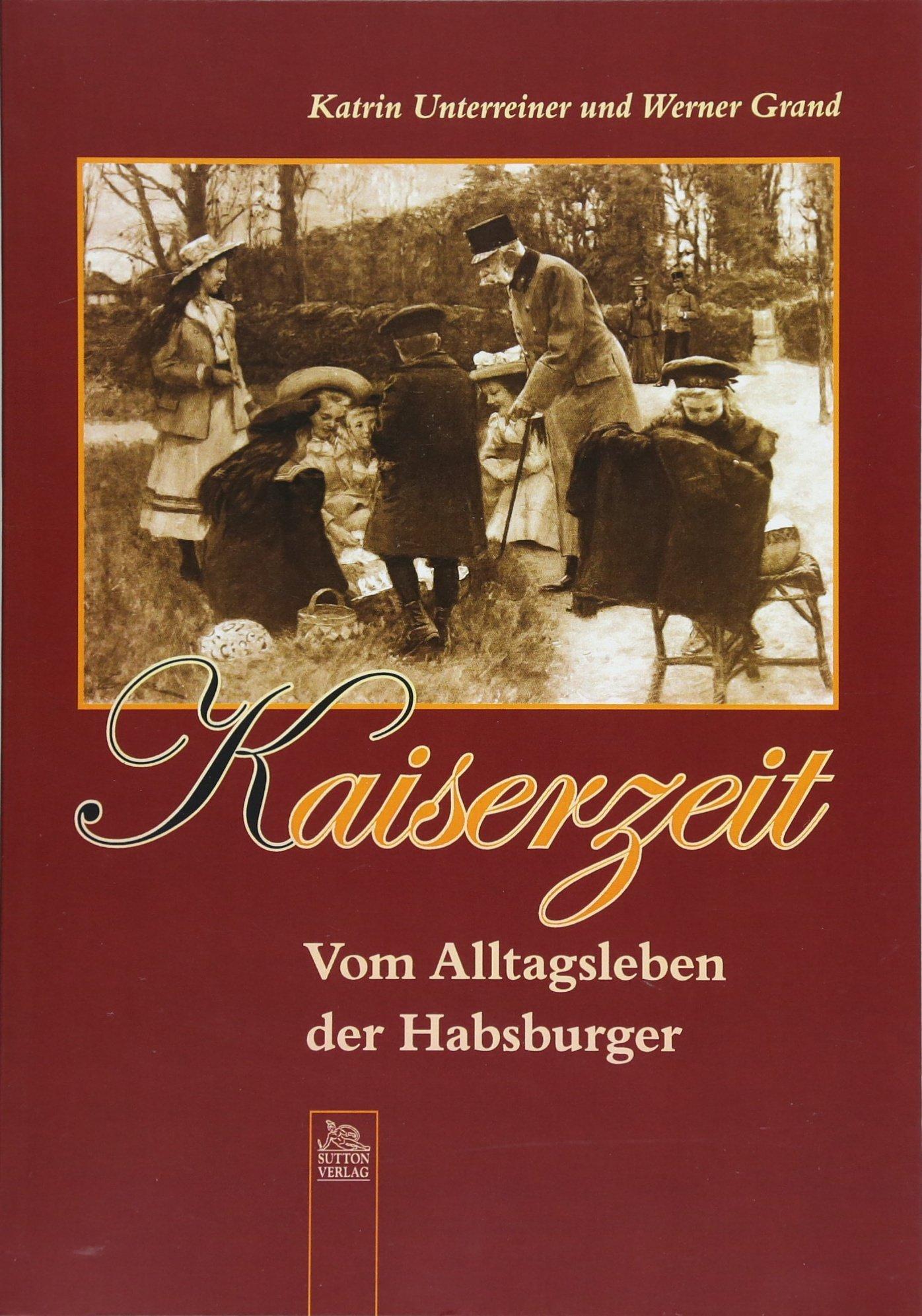 Kaiserzeit. Vom Alltagsleben der Habsburger, 200 zumeist unveröffentllchte Fotografien aus der Zeit Kaiser Franz Josephs am Wiener Hof