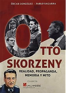 Objetivo Skorzeny: El enigma del líder nazi que acabó sus días en España Novela histórica: Amazon.es: Corredoira, Blanco: Libros