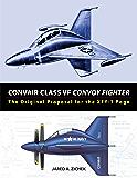 Convair Class VF Convoy Fighter: The Original Proposal for the XFY-1 Pogo (English Edition)