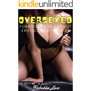 Oversexed: Forbidden and Explicit Erotic Short Stories for Horny Adults Only – Erotica Taboo Content for Dirty Men and…