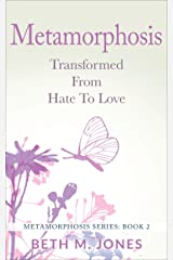 Metamorphosis: Transformed From Hate to Love Kindle Edition
