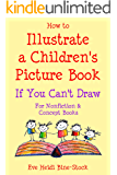How to Illustrate a Children's Picture Book If You Can't Draw: For Nonfiction and Concept Books