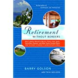 Retirement Without Borders: How to Retire Abroad--in Mexico, France, Italy, Spain, Costa Rica, Panama, and Other Sunny, Forei