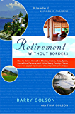 Retirement Without Borders: How to Retire Abroad--in Mexico, France, Italy, Spain, Costa Rica, Panama, and Other Sunny…