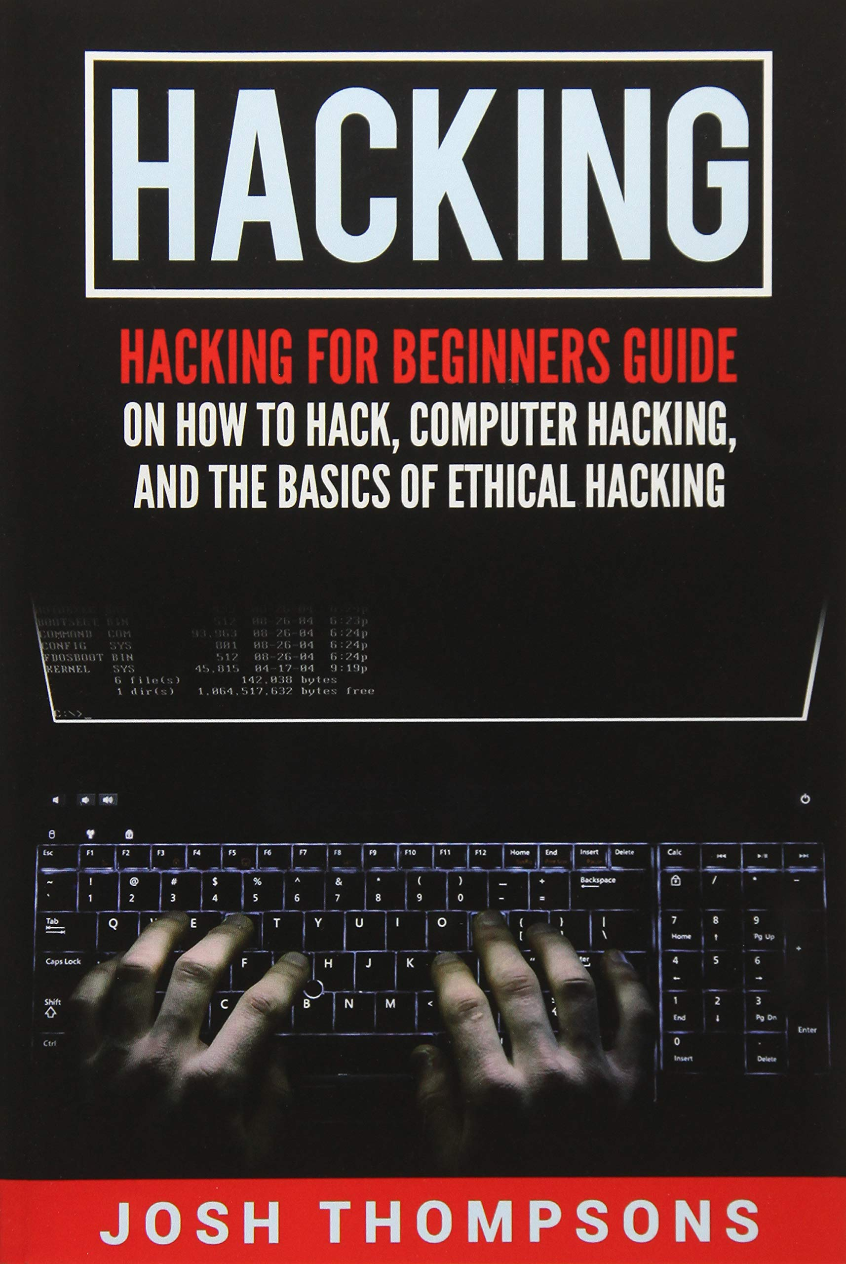 Hacking: Hacking For Beginners Guide On How To Hack, Computer Hacking, And  The Basics Of Ethical Hacking (Hacking Books): Josh Thompsons:  9781546548935: ...