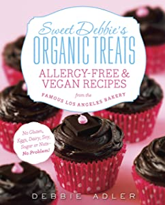 Sweet Debbie's Organic Treats: Allergy-Free and Vegan Recipes from the Famous Los Angeles Bakery