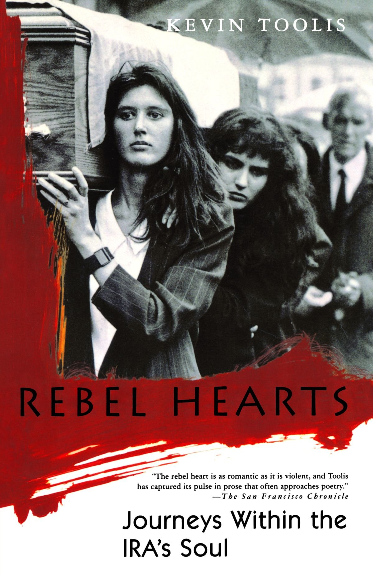 Rebel Hearts: Journeys Within The Ira's Soul: Kevin Toolis: 9780312156329:  Amazon: Books