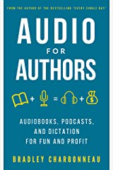 Audio for Authors: Audiobooks, Podcasts, and Dictation for Fun and Profit
