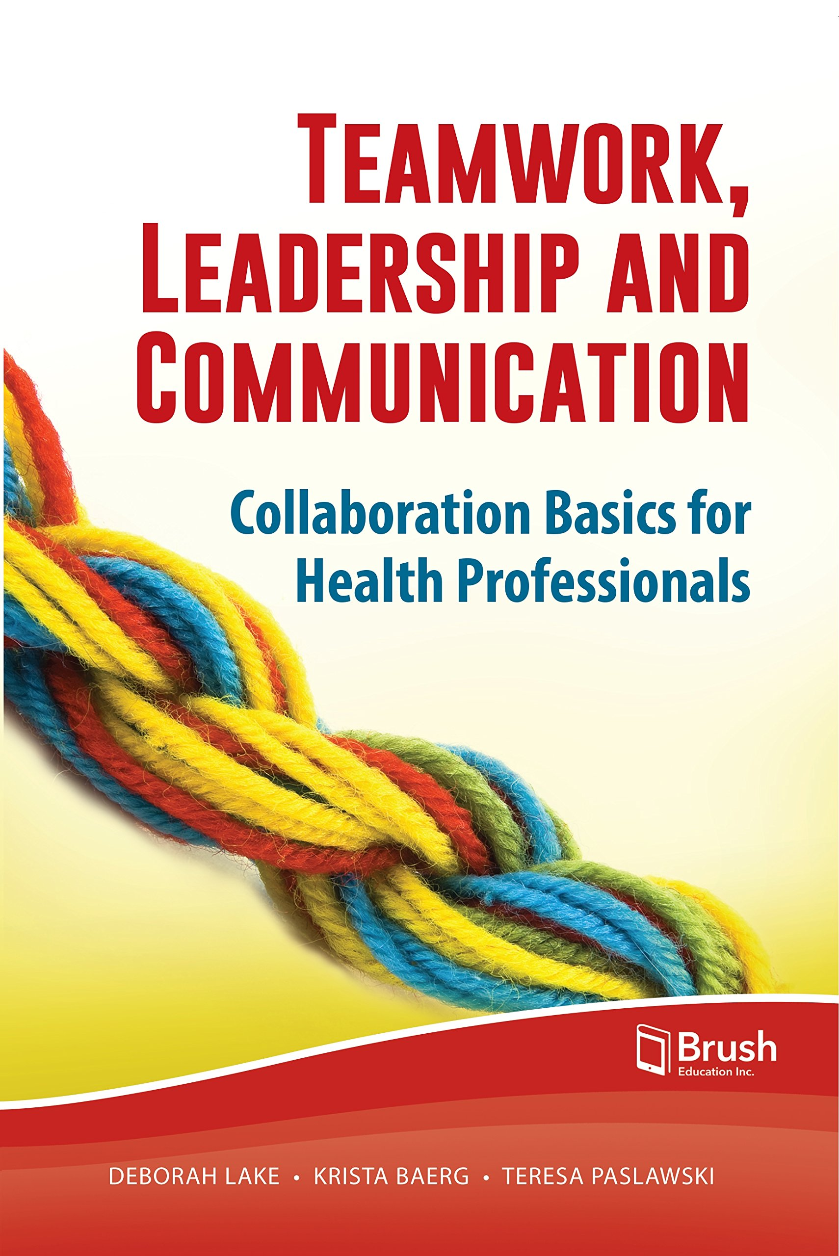 Teamwork, leadership and communication : collaboration basics for health professionals /